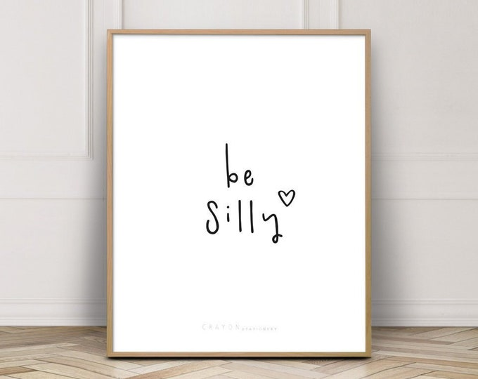 Wall Decor Art Print, Be Silly Quote Print, Positive Quotes, Gallery Wall Print, Digital Prints