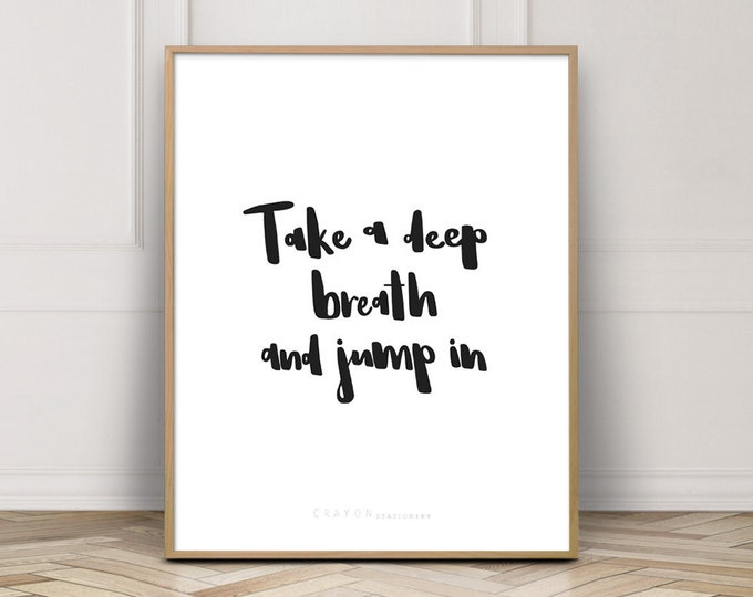 Wall Decor Print, Take A Deep Breath And Jump In, Positive Affirmations, Positive Quotes, Digital Download