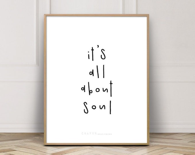 Home Decor Art Print, It's All About Soul Positive Quote Prints, Gallery Wall Prints, Digital Download