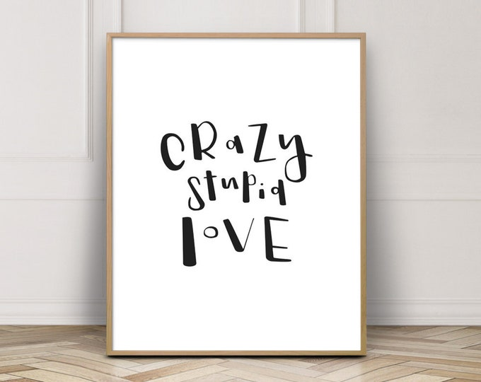 Love Quote Wall Decor Print, Crazy Stupid Love Quote Print, Bedroom Decor Print, Wall Art Printable