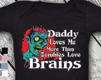 Bodysuit or Toddler Shirt, Daddy Loves Me More Than Zombies Love Brains, Baby Bodysuit, Baby Shower Gift, Girls, Boys