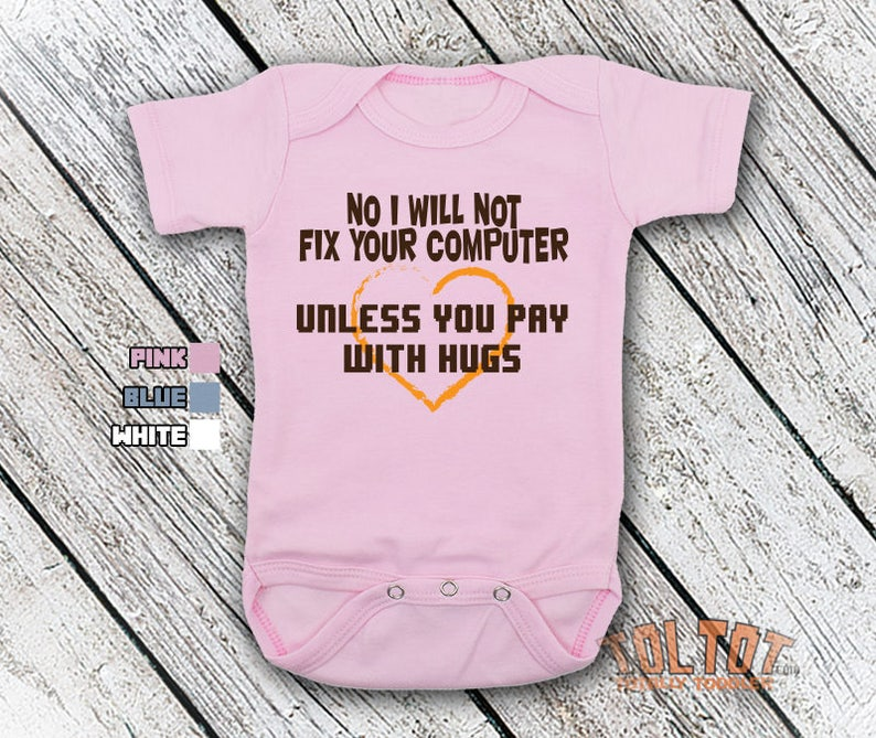 Bodysuit or Toddler Shirt, No I Will Not Fix Your Computer Pay With Hugs,  Funny Baby Bodysuit, Baby Shower Gift, Girls, Boys