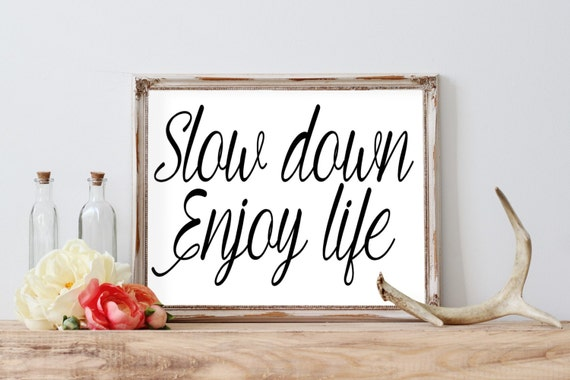 Slow Down Enjoy Life Printable Inspirational Quote Etsy
