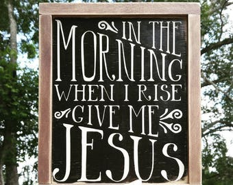 Ready to Ship, In the Morning When I Rise, Give Me Jesus, Typography, French Country, Farmhouse, Rustic, Gallery Wall, Coffee Bar, Hymn Sign