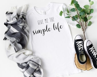 Give Me the Simple Life T-Shirt