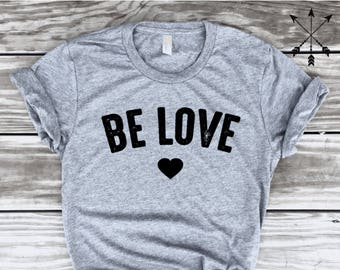 0b5f3ec5 Be Love tshirt, Be Love Shirt, Be Love T-shirt, Be Love graphic tee, Be Love  Tee