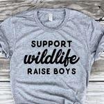 Support Wildlife Raise Boys, Mom Life, Mama tee, Raise Kids, Funny Graphic Tee, Mom Life, Mom of Boys Shirt, Boy Mom Tshirt, Mama Bear Shirt