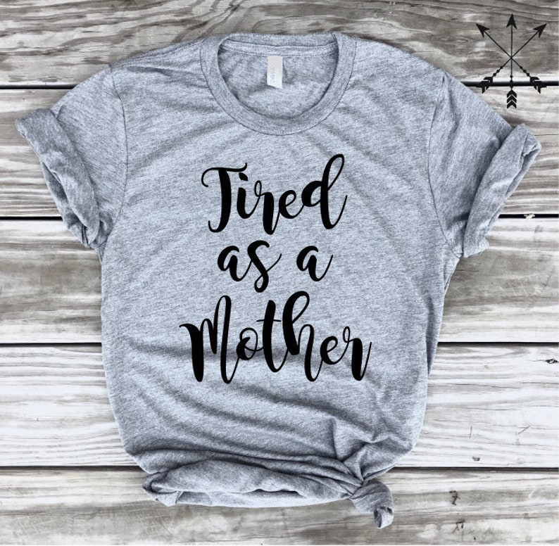Tired As A Mother Tshirt, New Mom Shirt, Mama Bear tshirt, Mom Life, New  Mom Tshirt,