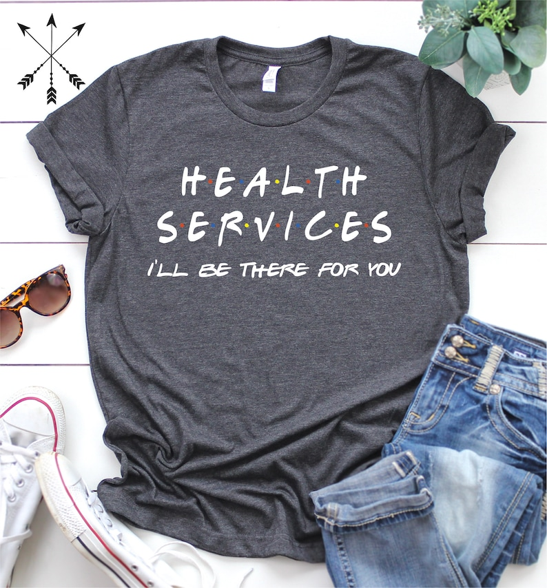Health Services I'll Be There For You Shirt LPS Shirt image 0
