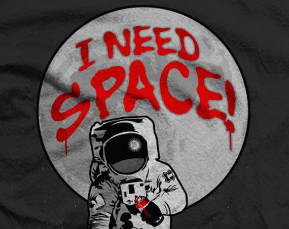 I Need Space!  Funny ASTRONAUT grafitti T Shirt