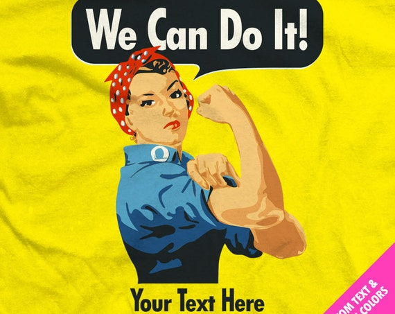 """Rosie the Riveter """"We Can Do It!"""" Shirts with Your Custom Text and Colors"""