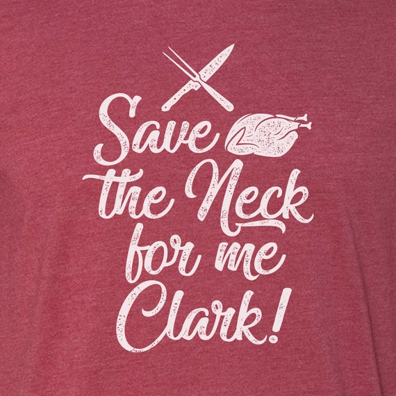 Save the Neck for me Clark! - Funny Christmas Premium T-shirts for Thanksgiving or Christmas