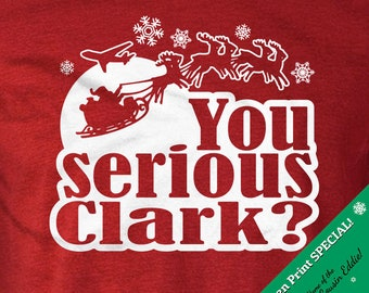 You Serious Clark? Cousin Eddie - Griswold Christmas Vacation T-shirt - Screen Print