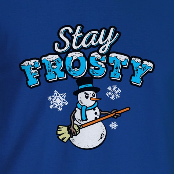 Stay Frosty the Snowman  - Christmas T-Shirts