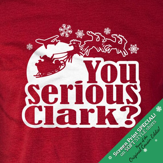 You Serious Clark Screen Print Special- Cousin Eddie Christmas Vacation T-shirt