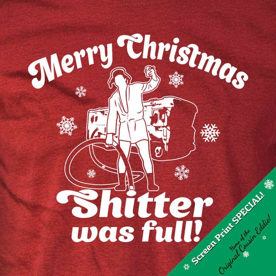 Merry Christmas Shitter Was Full-Cousin Eddie-Christmas Vacation T-Shirts