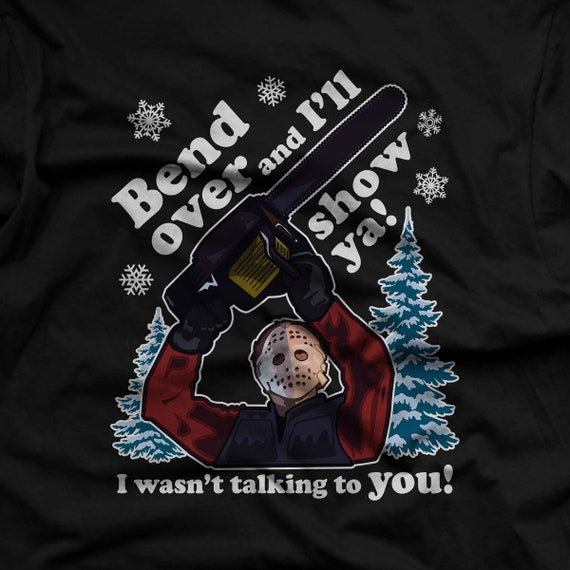 Bend Over and I'll Show You - Funny Christmas Premium T-shirts - I wasn't talking to you