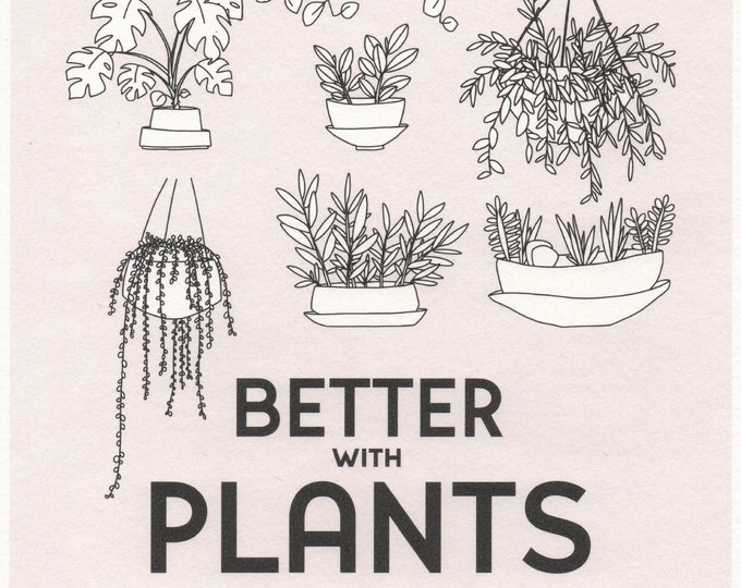 Better with Plants Print. 8x10 or 11x14. Wall art. Plant lover.