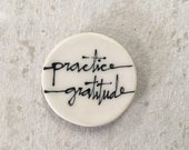 Practice gratitude magnet. 1.5 inches. Super strong magnet.