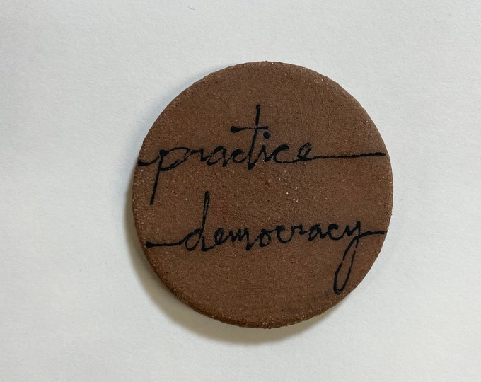99. Practice Democracy Magnet. 1.5 inches. Super Strong magnet.