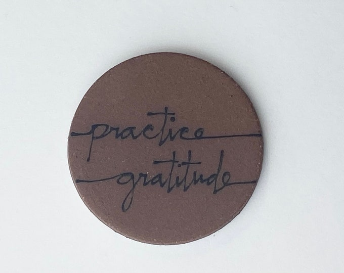 110. Practice Gratitude Magnet. 1.5 inches. Super Strong magnet.