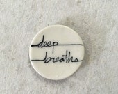 Deep Breaths Magnet. 1.5 inches. Super strong magnet.