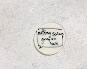 """94. """"nothing serious going on here"""" message bubble magnet. 1.5 inches. Super strong magnet."""