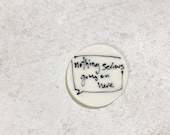 """46. """"nothing serious going on here"""" message bubble magnet. 1.5 inches. Super strong magnet."""