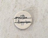 Practice happiness magnet. 1.5 inches. Super strong magnet.