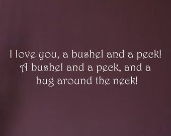 I Love You, A bushel And A Peck! A Bushel And A Peck , And A Hug Around The Neck! ... Vinyl Wall Decal Sharp
