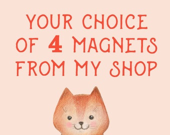 Your Choice of 4 Fridge Magnets from our Etsy Store!