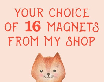 Your Choice of 16 Fridge Magnets from our Etsy Store!