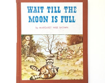 Wait Till The Moon is Full by Margaret Wise Brown / Vintage Children's Hardcover Book / Illustrated by Garth Williams / 1948
