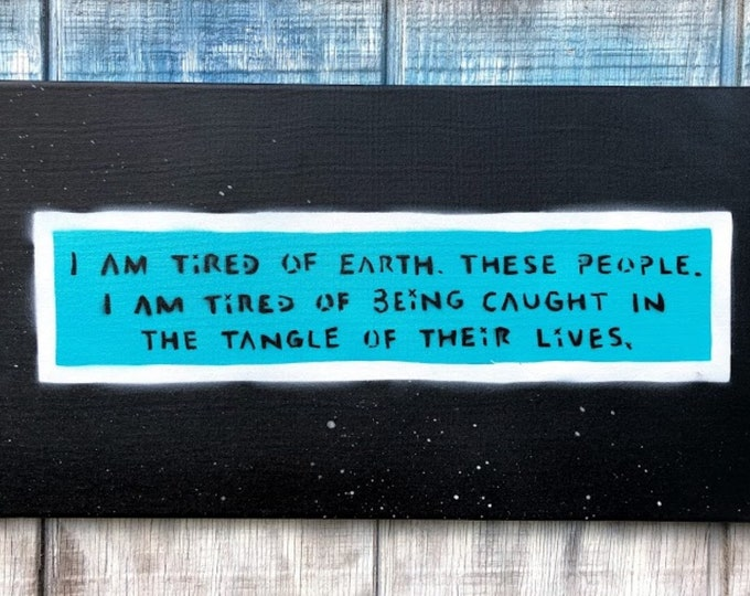 I'm tired of Earth... | original painting