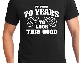 19cf0c755 70TH BIRTHDAY GIFT Turning 70 ,70 Years Old , To 70 Look This Good Shirt ,-Tee  T-Shirt , Gift for Him , Funny , 70 years old