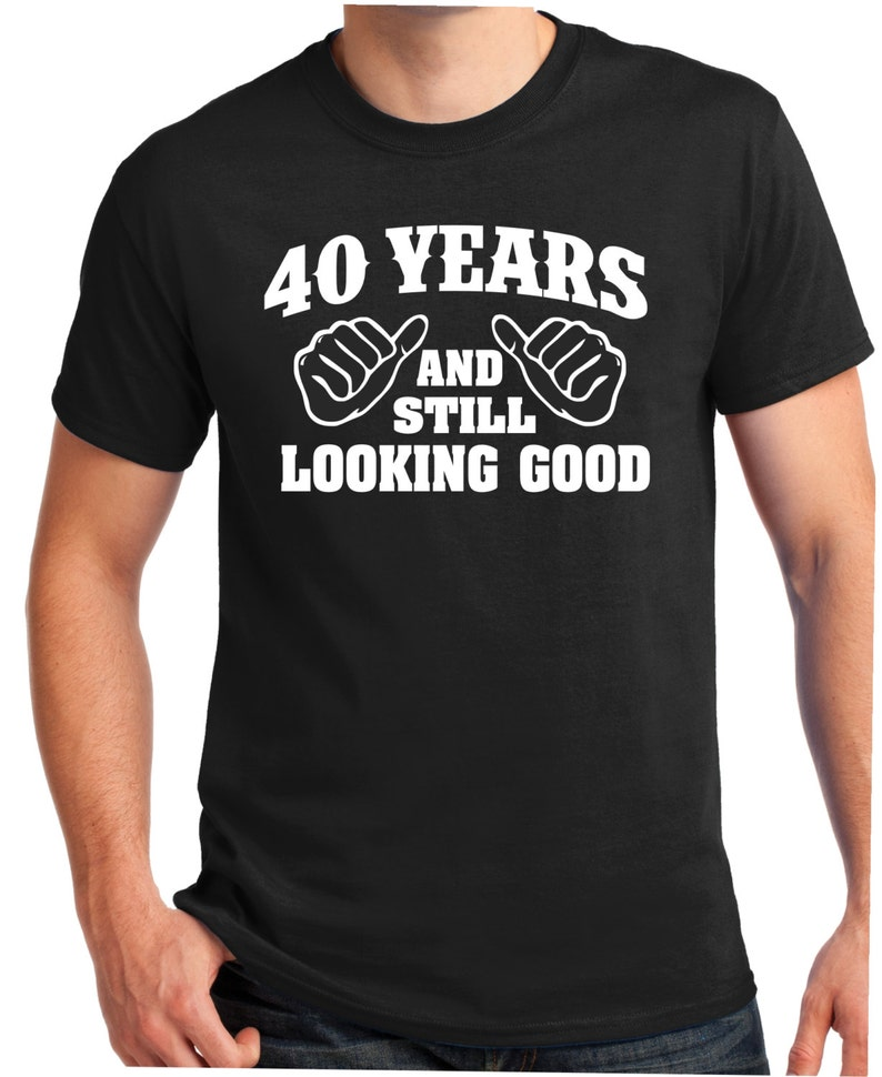 40th Birthday Shirt Turning 40 Years Old To Look This