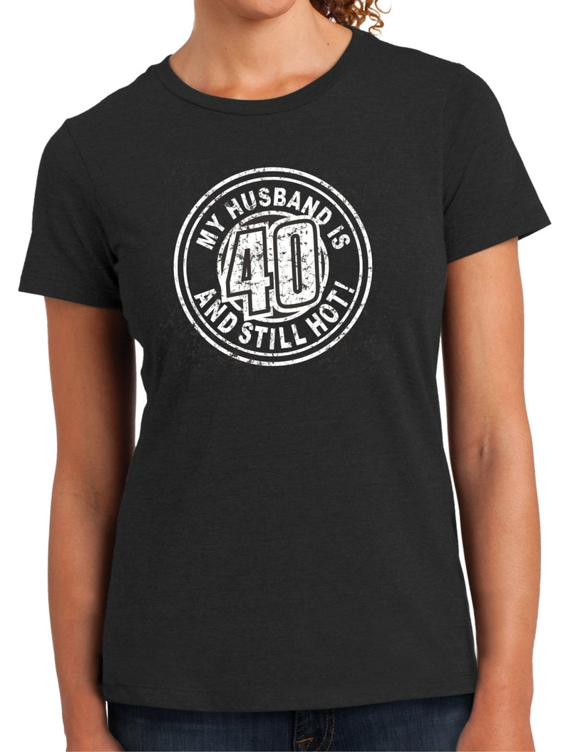 Husband Is Hot 40th Birthday Womens Top Gift Fun Turning 40 Years Old Screen Printed