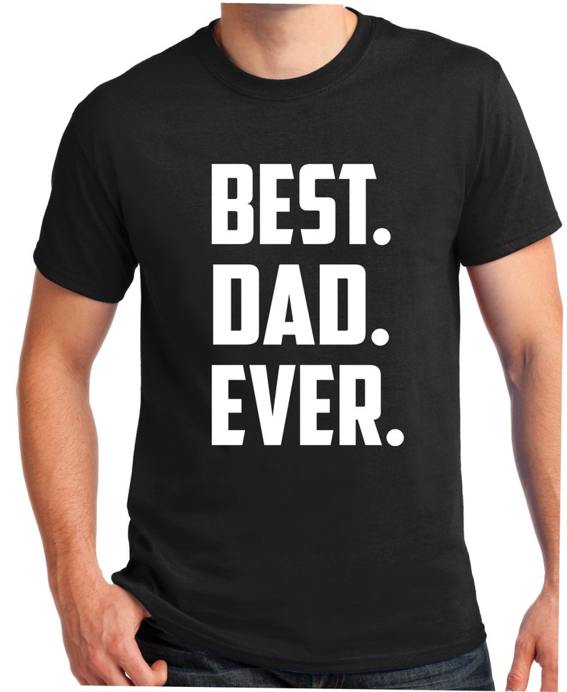 0cf10cbc BEST DAD EVER Fathers Day Gift Dad shirt t-shirt for | Etsy