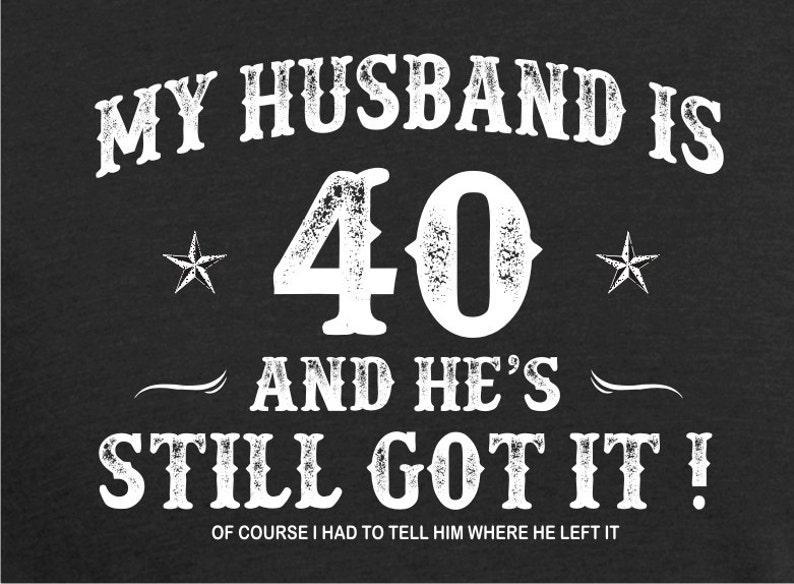 40th Birthday Husband Turning 40 Still Got It Hot