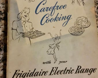 Vintage Cookbook: CAREFREE COOKING with Your Frigidaire Electric Range/ 1944 Cookbook from Frigidaire/