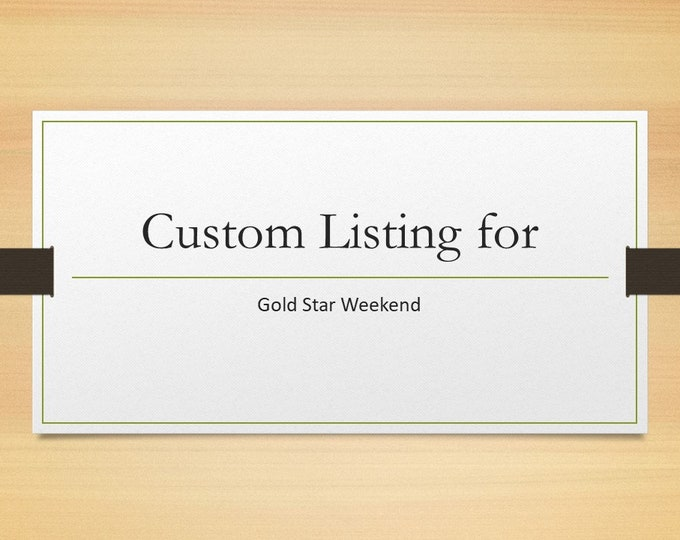 Custom Listing for Gold Star Weekend