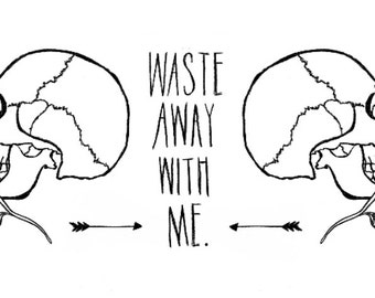 Waste Away With Me Illustration Design Print