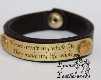 """Horse Quote Bracelet Leather - """"Horses aren't my whole life. They make my life whole"""" - Equestrian Jewlery - Epona Leatherworks"""