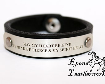 "Quote Bracelet - ""May My Heart Be Kind, My Mind Be Fierce & My Spirit Brave""- Harness Leather - Epona Leatherworks"