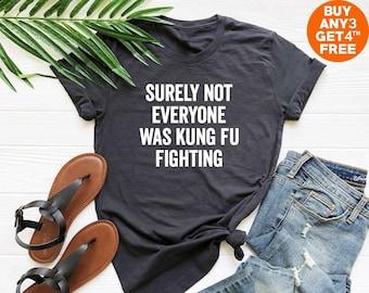 d7cfd33d Surely not everyone was kung fu fighting tshirt funny tees hipster shirt  quote tshirt graphic tshirt crewneck shirt women tshirt men shirt