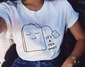6372661a It's a tea shirt saying tshirt teen shirt funny tees graphic shirt for cute  tees tumblr outfits shirt women tshirt men shirt for gifts ideas
