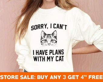 Sorry, I can't I have plans with my cat shirt cat sweater cat sweatshirt funny animal sweater jumper shirt long sleeve women tee men shirt