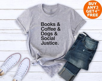 fcd49a398 Books coffee dogs social justice shirt coffee gifts book lover shirt dog  gifts birthday shirt graduation shirt graduate gifts women fashion