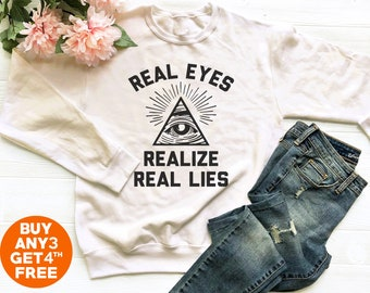 Real eyes realize real lies sweater Illuminati sweatshirt women gifts women  sweater funny graphic shirt teen fashion tops birthday gifts b94ddb24ccd97