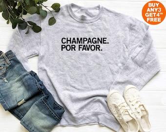 a71dc78cc448b Champagne por favor sweater funny quote shirt bridesmaid gift bachelorette  tshirt jumper long sleeve sweatshirt women shirt men shirt